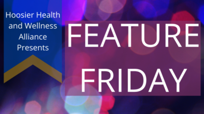 brightly colored banner featuring hoosier health and wellness alliance presents feature friday